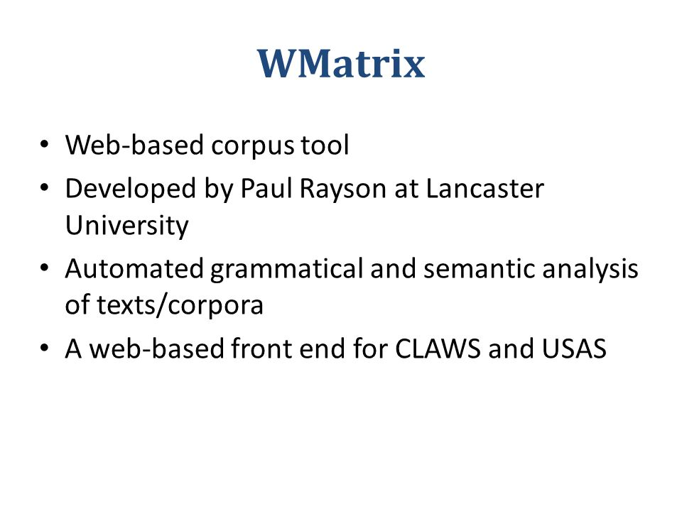 Web-based corpus tool Developed by Paul Rayson at Lancaster University Automated grammatical and semantic analysis of texts/corpora A web-based front end for CLAWS and USAS