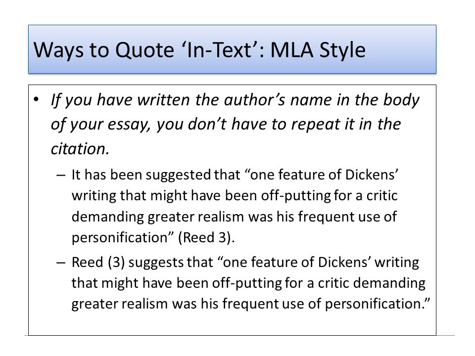 Ways to Quote 'In-Text': MLA Style If you have written the author's name in the body of your essay, you don't have to repeat it in the citation. – It