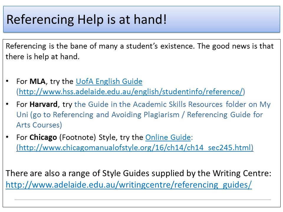 Referencing Help is at hand! Referencing is the bane of many a student's existence. The good news is that there is help at hand. For MLA, try the UofA