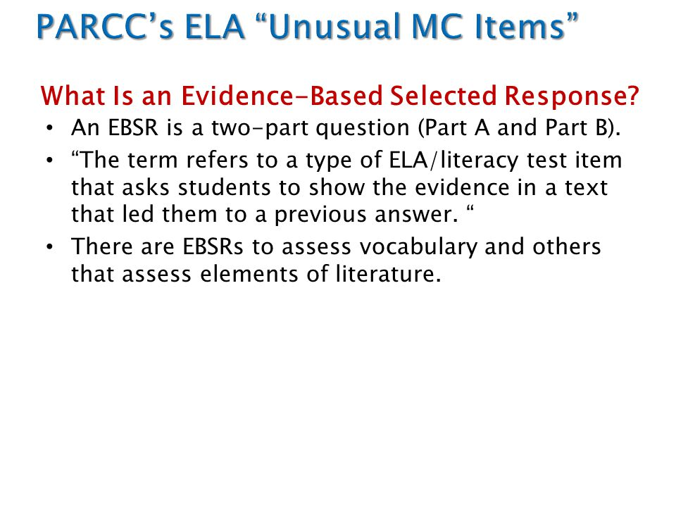 """An EBSR is a two-part question (Part A and Part B). """"The term refers to a type of ELA/literacy test item that asks students to show the evidence in a"""