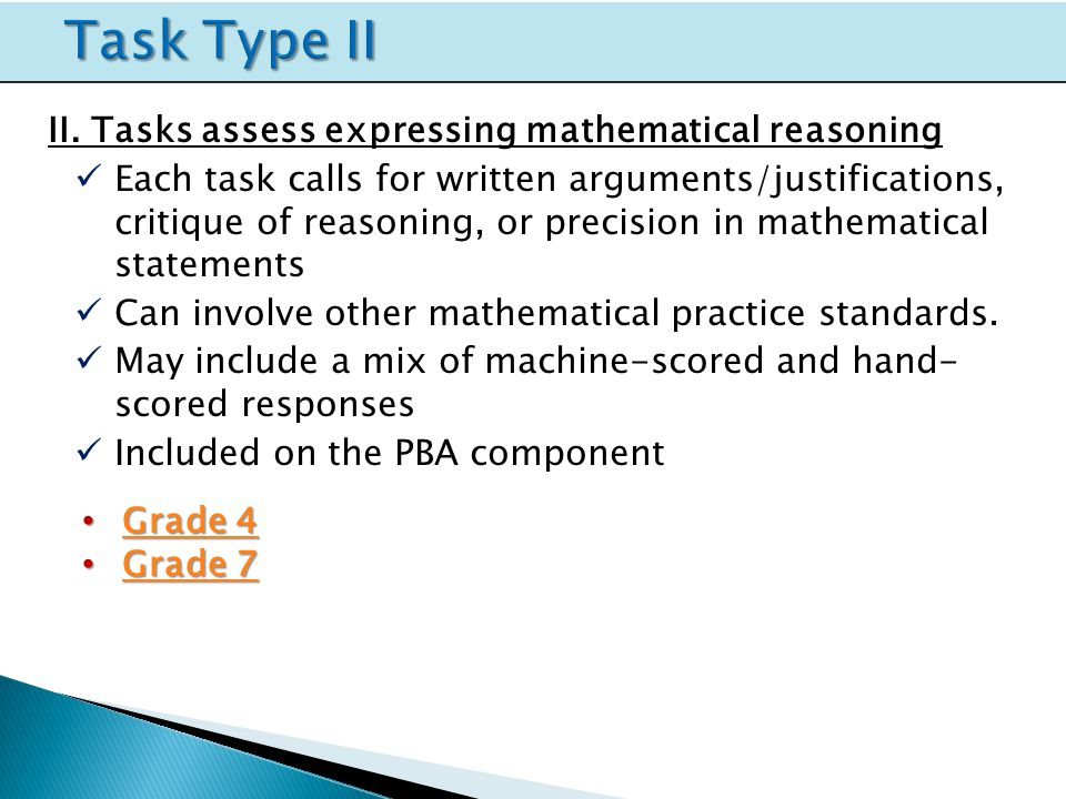 II. Tasks assess expressing mathematical reasoning Each task calls for written arguments/justifications, critique of reasoning, or precision in mathem
