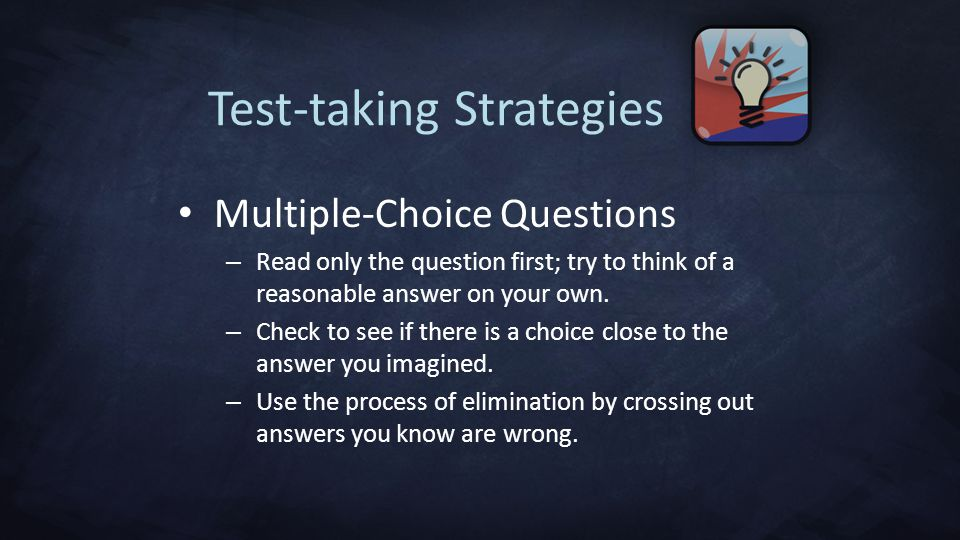 Test-taking Strategies Multiple-Choice Questions – Read only the question first; try to think of a reasonable answer on your own.