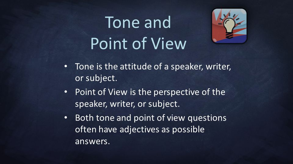 Tone and Point of View Tone is the attitude of a speaker, writer, or subject.