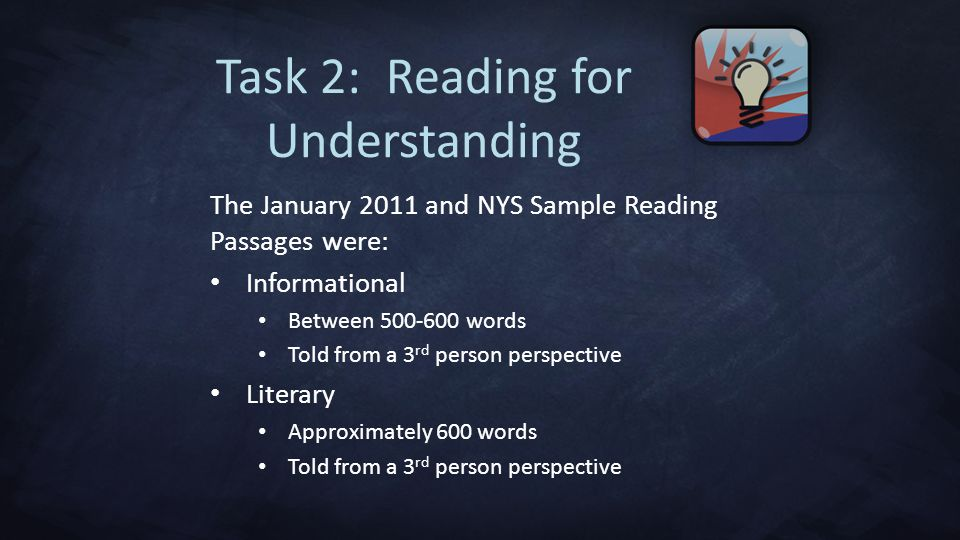 The January 2011 and NYS Sample Reading Passages were: Informational Between 500-600 words Told from a 3 rd person perspective Literary Approximately 600 words Told from a 3 rd person perspective