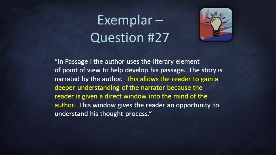 Exemplar – Question #27 In Passage I the author uses the literary element of point of view to help develop his passage.