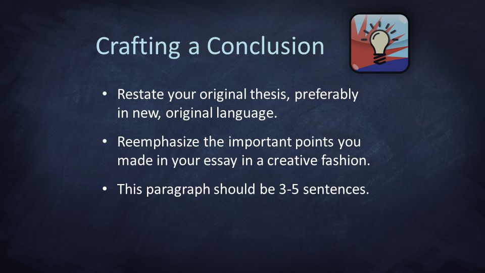 Crafting a Conclusion Restate your original thesis, preferably in new, original language.