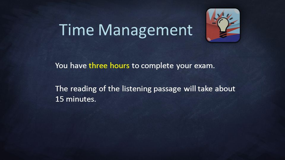 Time Management You have three hours to complete your exam.