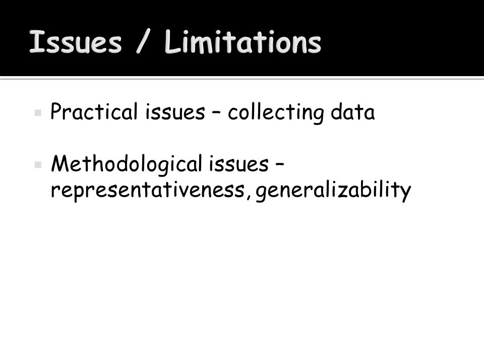  Practical issues – collecting data  Methodological issues – representativeness, generalizability