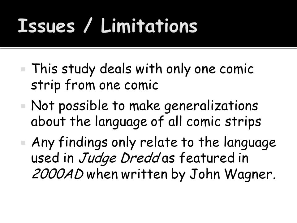  This study deals with only one comic strip from one comic  Not possible to make generalizations about the language of all comic strips  Any findin