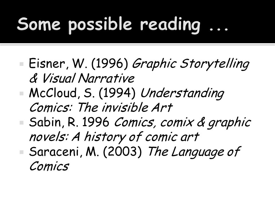  Eisner, W. (1996) Graphic Storytelling & Visual Narrative  McCloud, S. (1994) Understanding Comics: The invisible Art  Sabin, R. 1996 Comics, comi