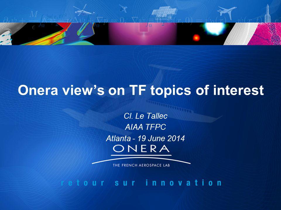 Onera view's on TF topics of interest Cl. Le Tallec AIAA TFPC Atlanta - 19 June 2014