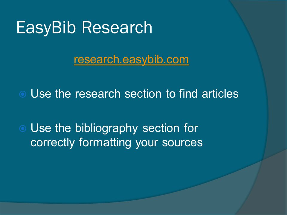 EasyBib Research research.easybib.com  Use the research section to find articles  Use the bibliography section for correctly formatting your sources