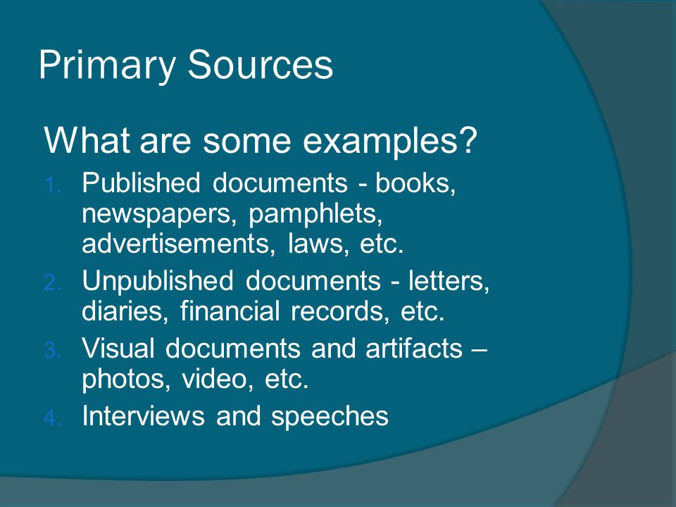 Primary Sources What are some examples. 1.