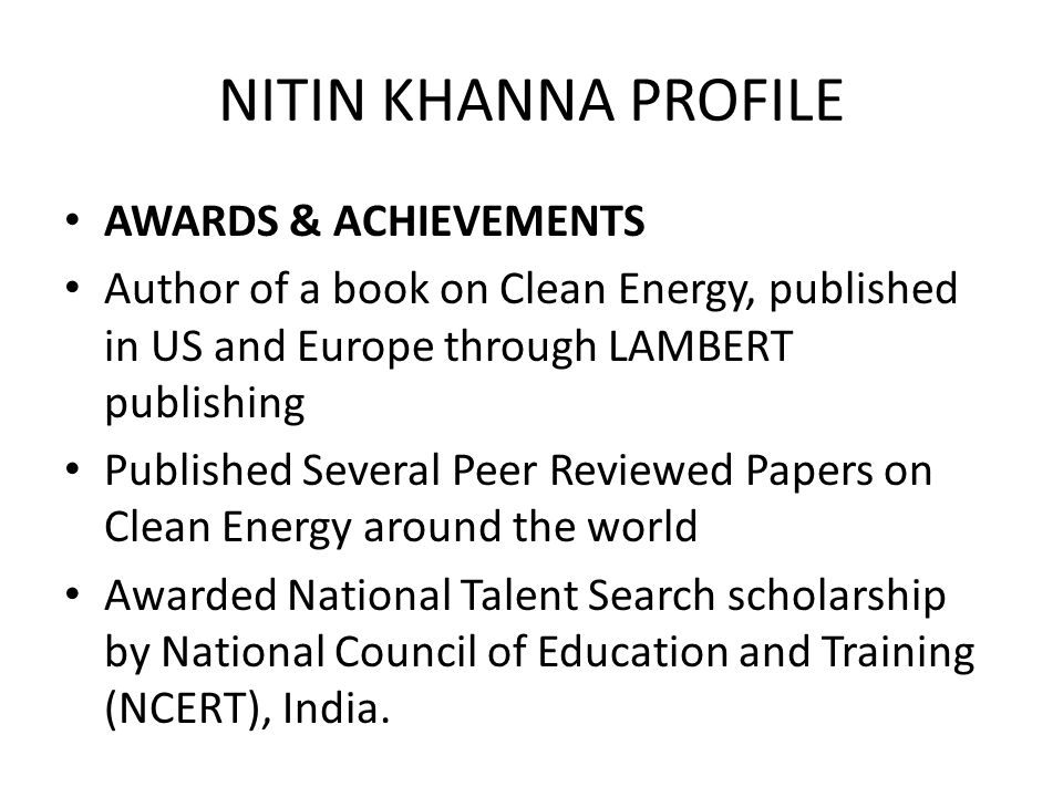 NITIN KHANNA PROFILE AWARDS & ACHIEVEMENTS Author of a book on Clean Energy, published in US and Europe through LAMBERT publishing Published Several P