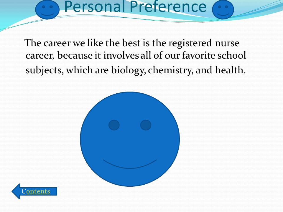 Personal Preference The career we like the best is the registered nurse career, because it involves all of our favorite school subjects, which are biology, chemistry, and health.