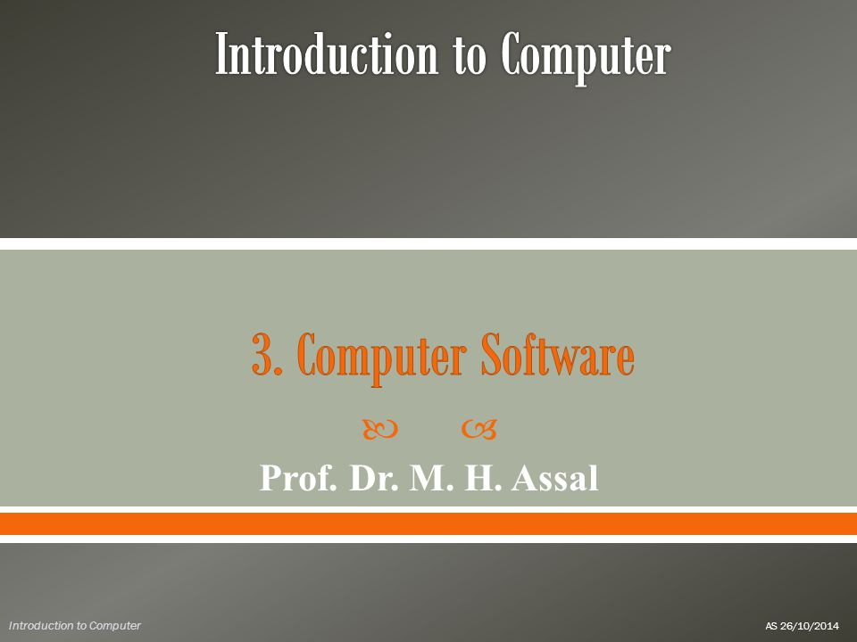  Prof. Dr. M. H. Assal Introduction to Computer AS 26/10/2014