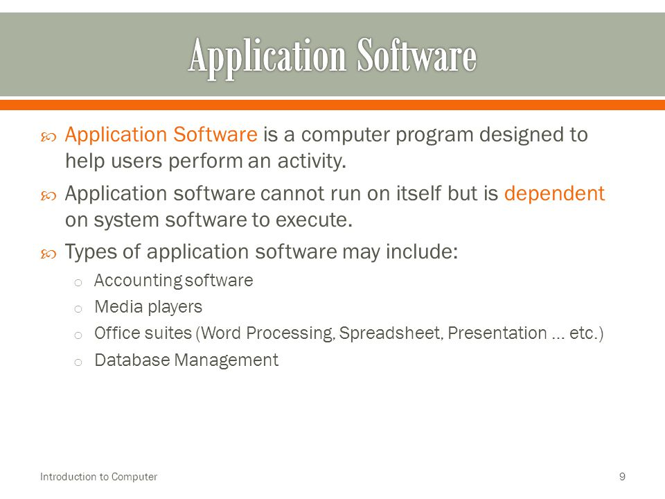  Application Software is a computer program designed to help users perform an activity.