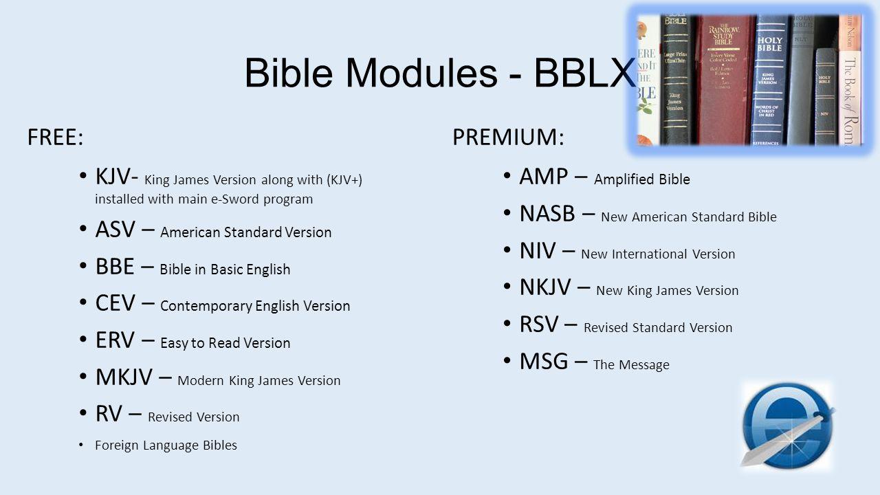 Bible Modules - BBLX KJV- King James Version along with (KJV+) installed with main e-Sword program ASV – American Standard Version BBE – Bible in Basi