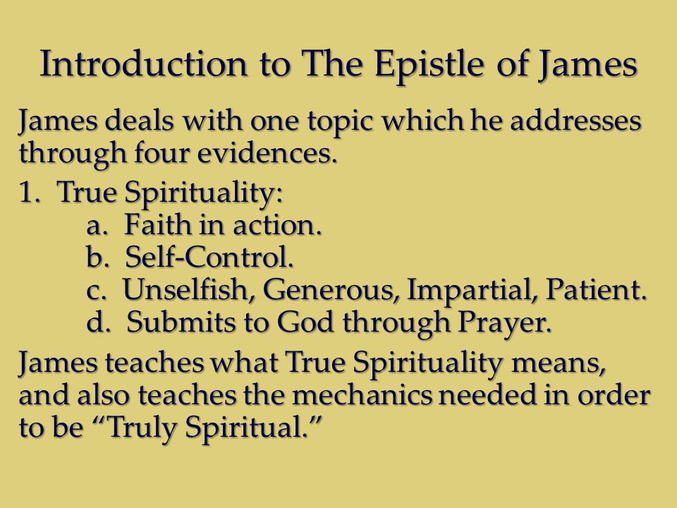 Introduction to The Epistle of James James deals with one topic which he addresses through four evidences.