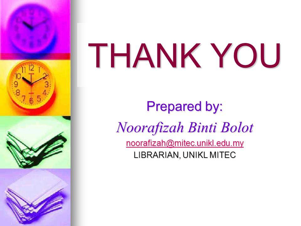 Prepared by: Noorafizah Binti Bolot noorafizah@mitec.unikl.edu.my LIBRARIAN, UNIKL MITEC THANK YOU