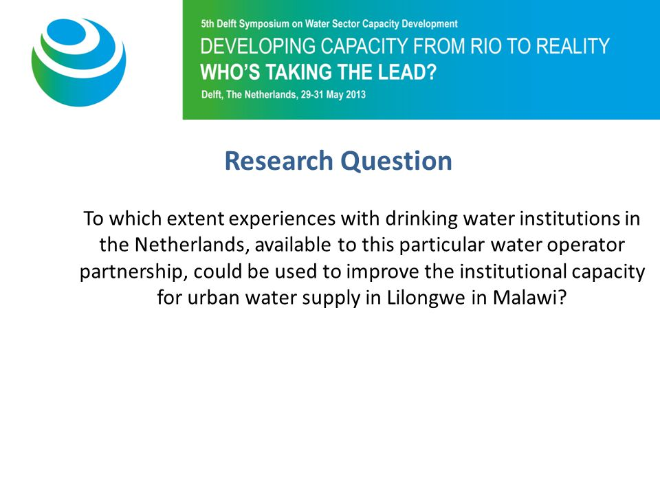 Purpose of 5th Symposium To which extent experiences with drinking water institutions in the Netherlands, available to this particular water operator partnership, could be used to improve the institutional capacity for urban water supply in Lilongwe in Malawi.