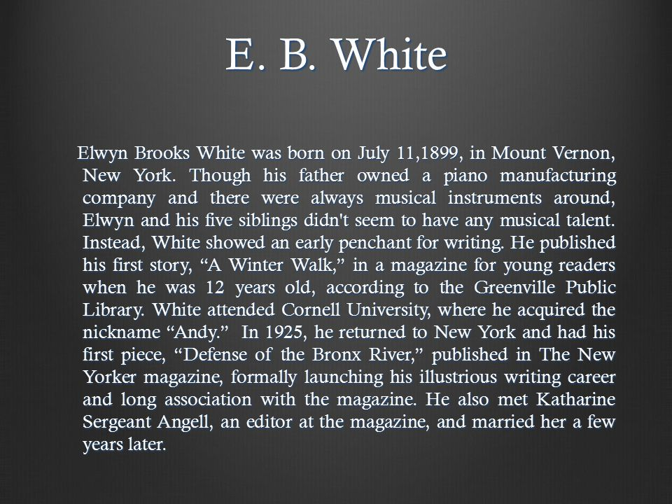 E. B. White Elwyn Brooks White was born on July 11,1899, in Mount Vernon, New York.