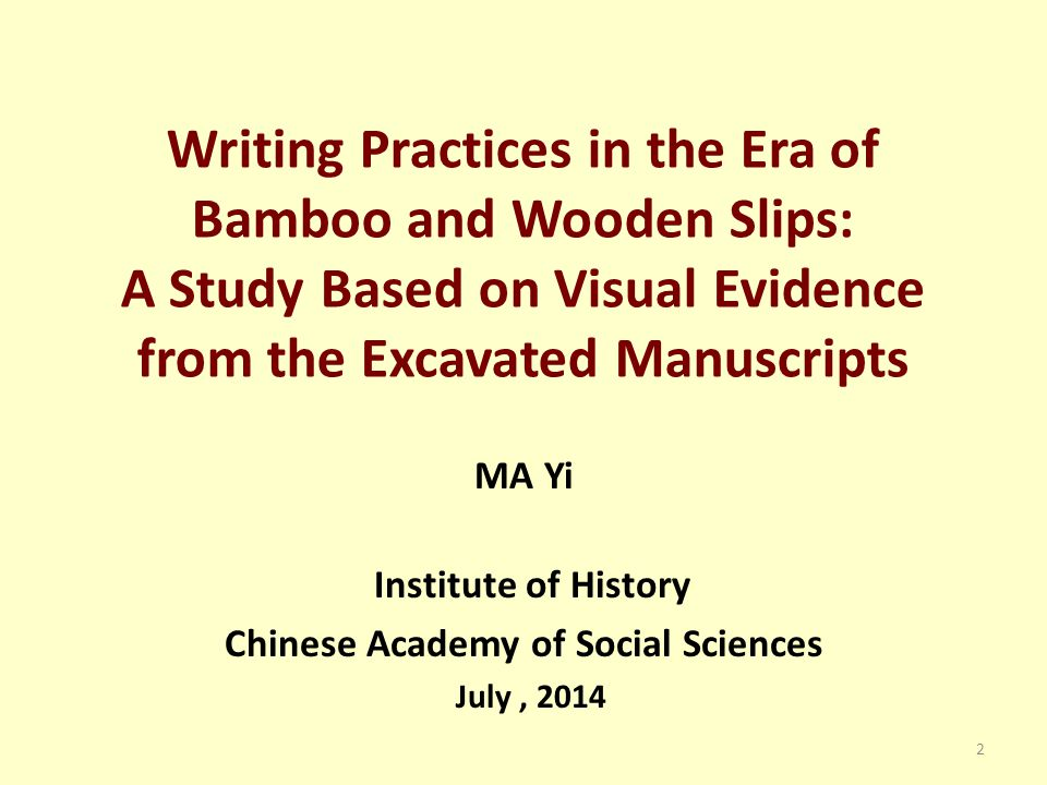 Writing Practices in the Era of Bamboo and Wooden Slips: A Study Based on Visual Evidence from the Excavated Manuscripts MA Yi Institute of History Ch