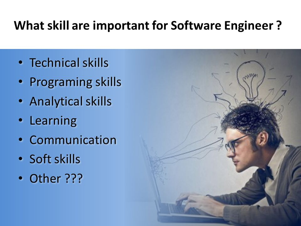 What skill are important for Software Engineer ? Technical skills Programing skills Analytical skills Learning Communication Soft skills Other ??? Tec