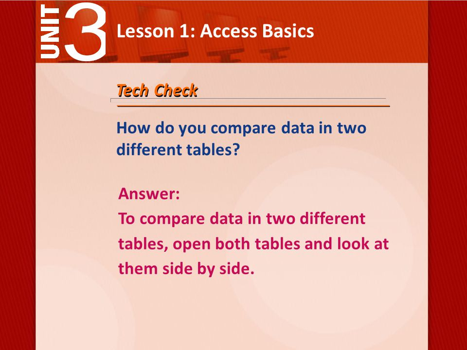 Lesson 1: Access Basics Tech Check How do you compare data in two different tables.