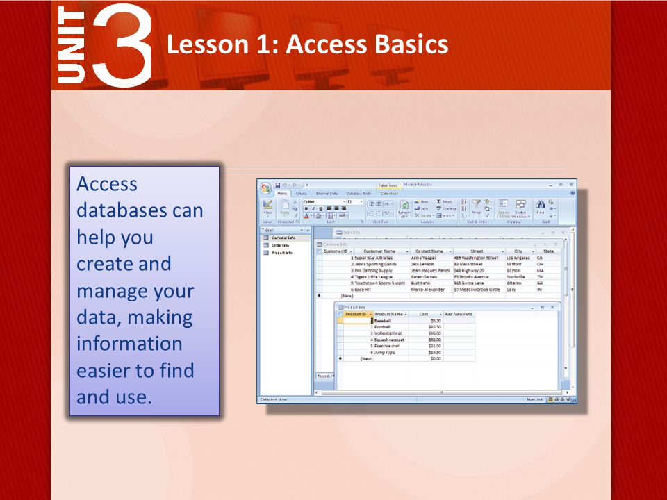 Lesson 1: Access Basics Access databases can help you create and manage your data, making information easier to find and use.