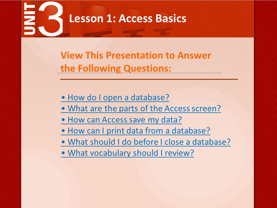 Lesson 1: Access Basics Vocabulary Review database An organized collection of data that can be searched for information.