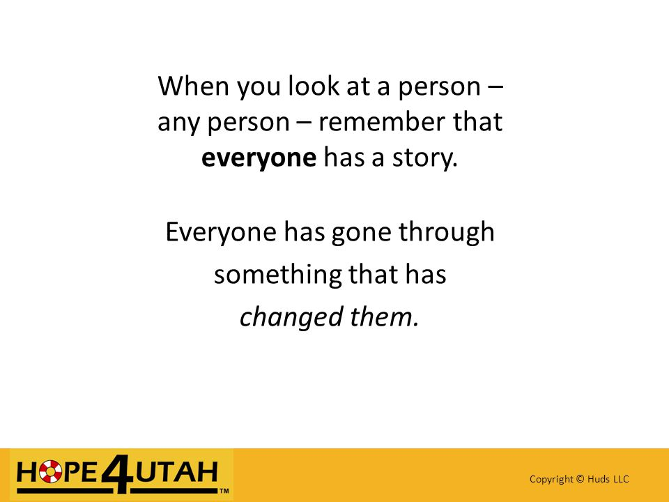 When you look at a person – any person – remember that everyone has a story.