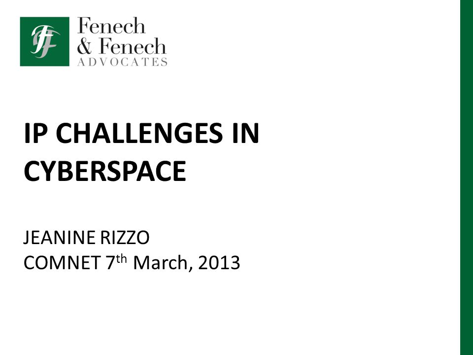 IP CHALLENGES IN CYBERSPACE JEANINE RIZZO COMNET 7 th March, 2013