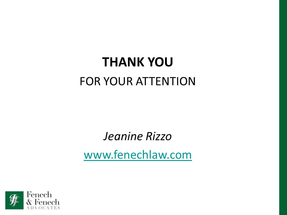 THANK YOU FOR YOUR ATTENTION Jeanine Rizzo www.fenechlaw.com