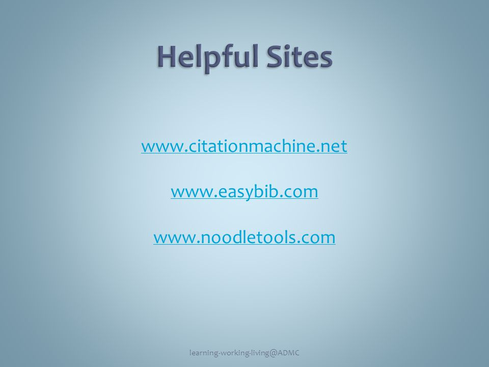 www.citationmachine.net www.easybib.com www.noodletools.com learning-working-living@ADMC