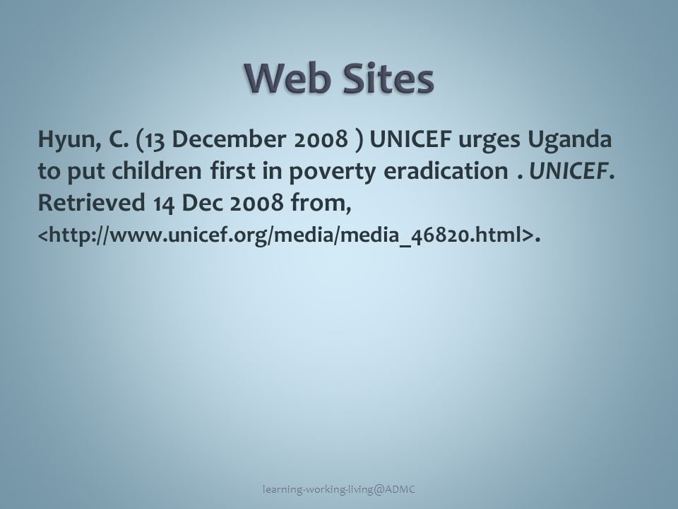 Hyun, C.(13 December 2008 ) UNICEF urges Uganda to put children first in poverty eradication.