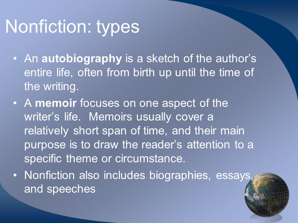 Nonfiction: types An autobiography is a sketch of the author's entire life, often from birth up until the time of the writing.
