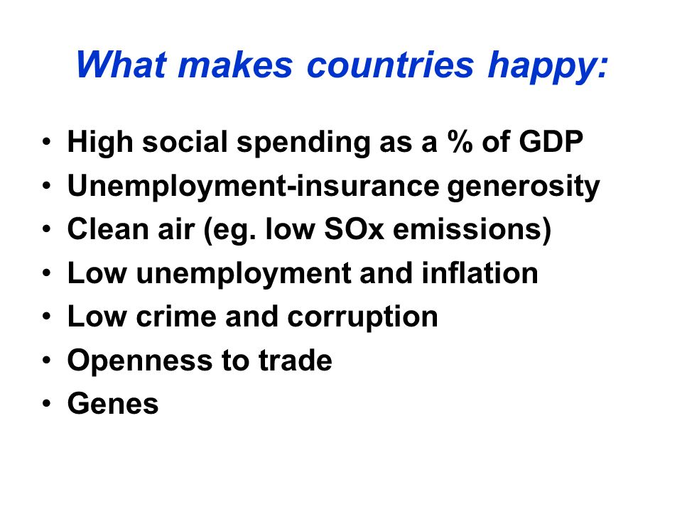 High social spending as a % of GDP Unemployment-insurance generosity Clean air (eg. low SOx emissions) Low unemployment and inflation Low crime and co