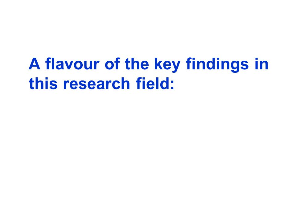 A flavour of the key findings in this research field: