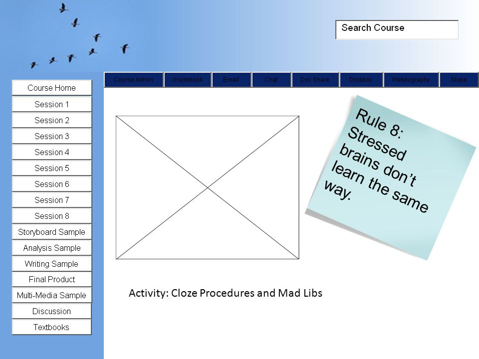 Rule 8: Stressed brains don't learn the same way. Activity: Cloze Procedures and Mad Libs