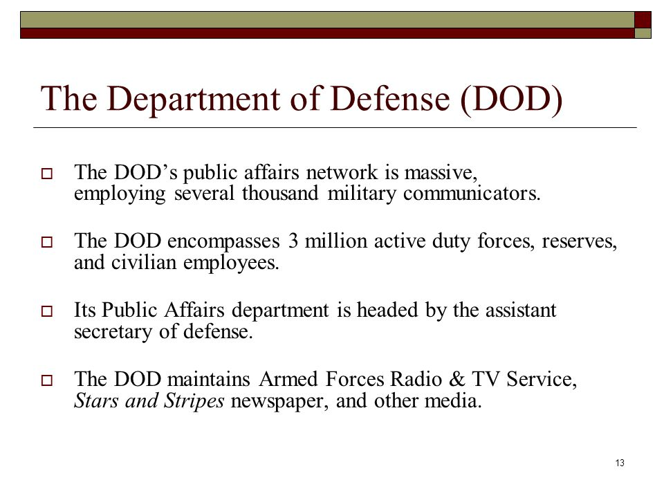 13 The Department of Defense (DOD)  The DOD's public affairs network is massive, employing several thousand military communicators.