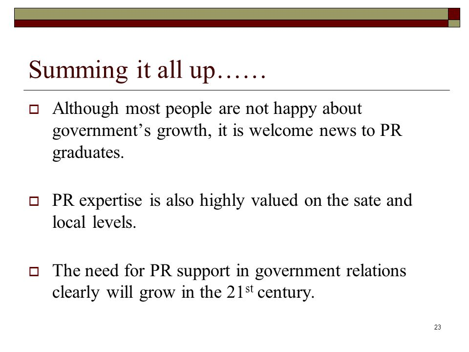 23 Summing it all up……  Although most people are not happy about government's growth, it is welcome news to PR graduates.