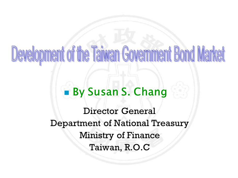 n By Susan S. Chang Director General Department of National Treasury Ministry of Finance Taiwan, R.O.C