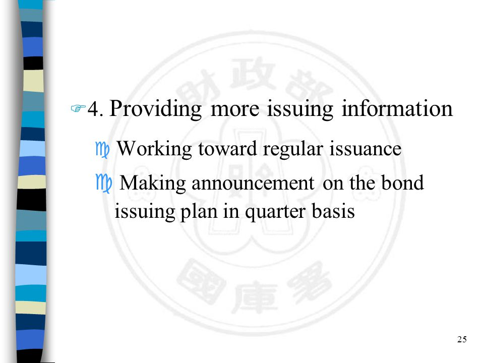 25 F 4. Providing more issuing information c Working toward regular issuance c Making announcement on the bond issuing plan in quarter basis