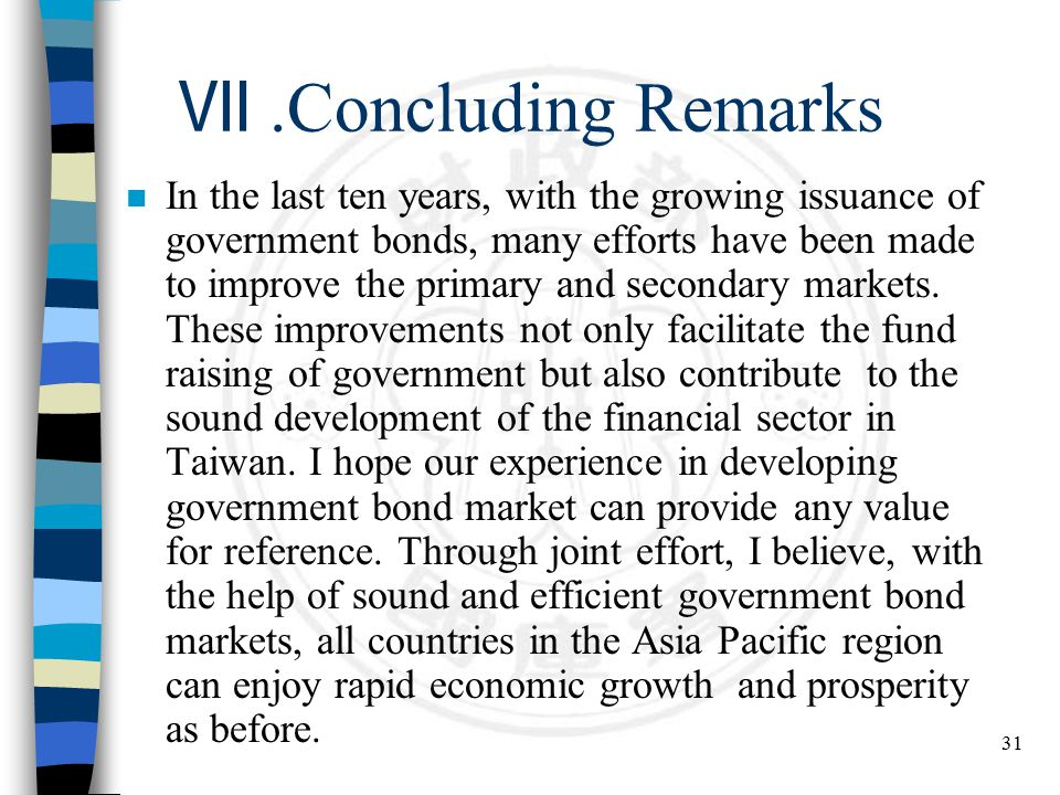31 Ⅶ.Concluding Remarks n In the last ten years, with the growing issuance of government bonds, many efforts have been made to improve the primary and secondary markets.