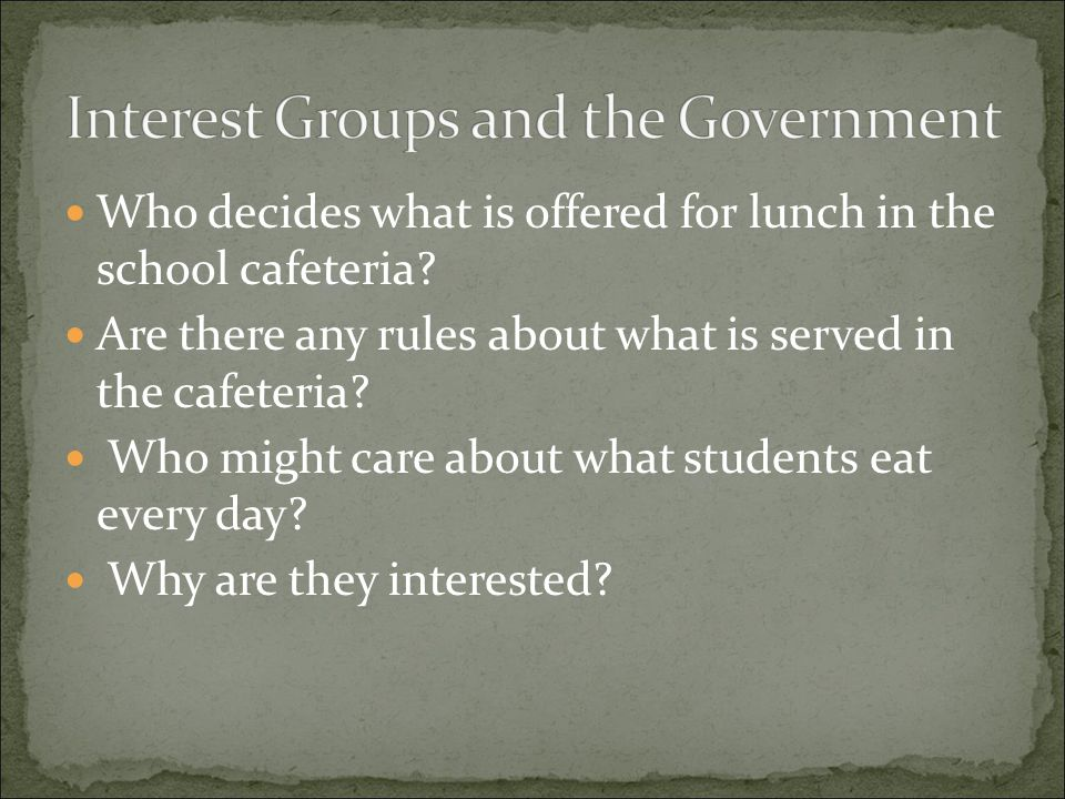 Who decides what is offered for lunch in the school cafeteria? Are there any rules about what is served in the cafeteria? Who might care about what st