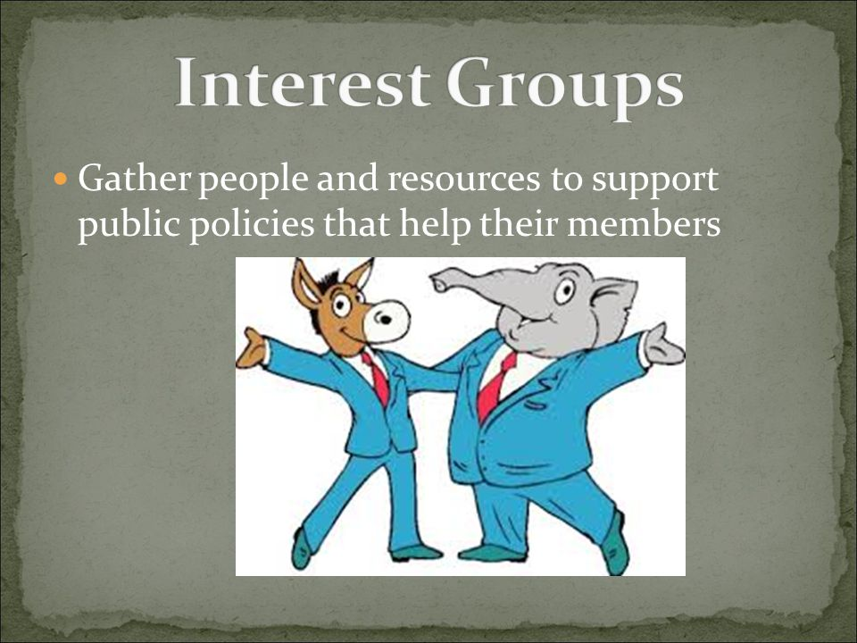 Gather people and resources to support public policies that help their members