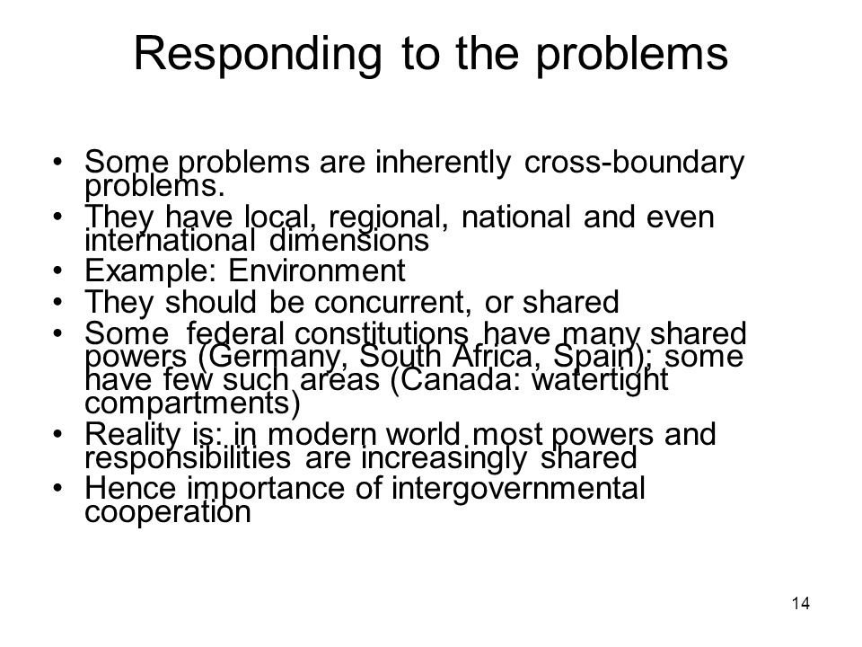 Responding to the problems Some problems are inherently cross-boundary problems. They have local, regional, national and even international dimensions