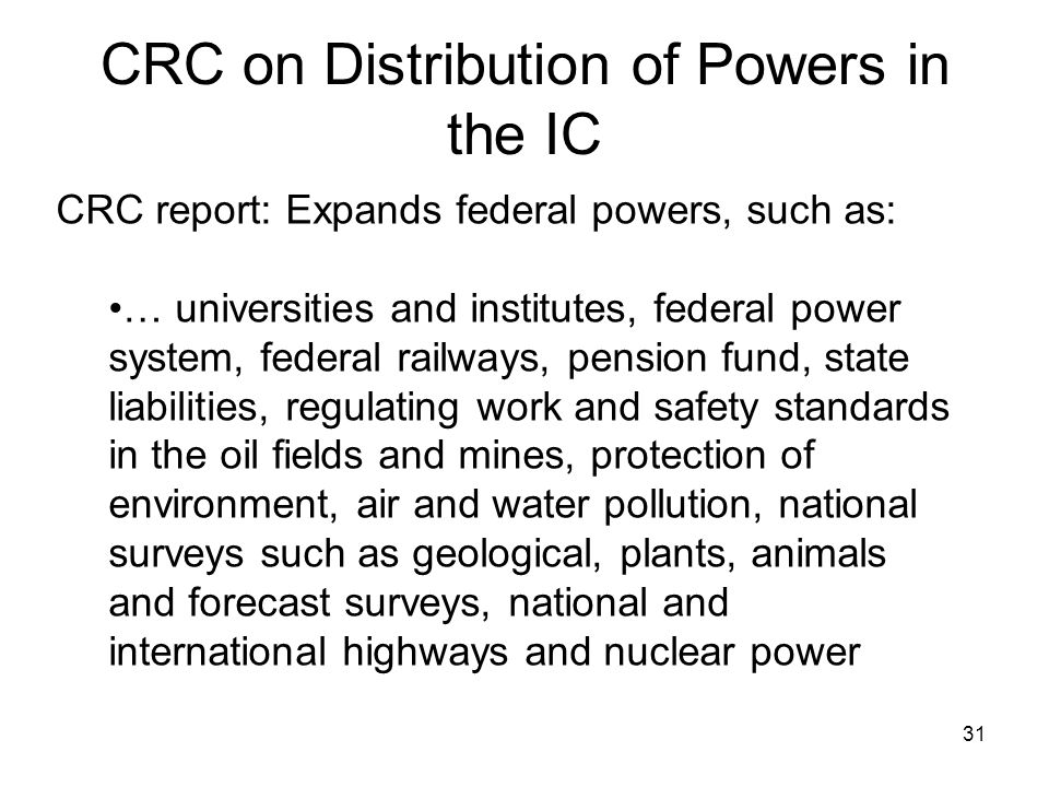 CRC on Distribution of Powers in the IC CRC report: Expands federal powers, such as: … universities and institutes, federal power system, federal rail