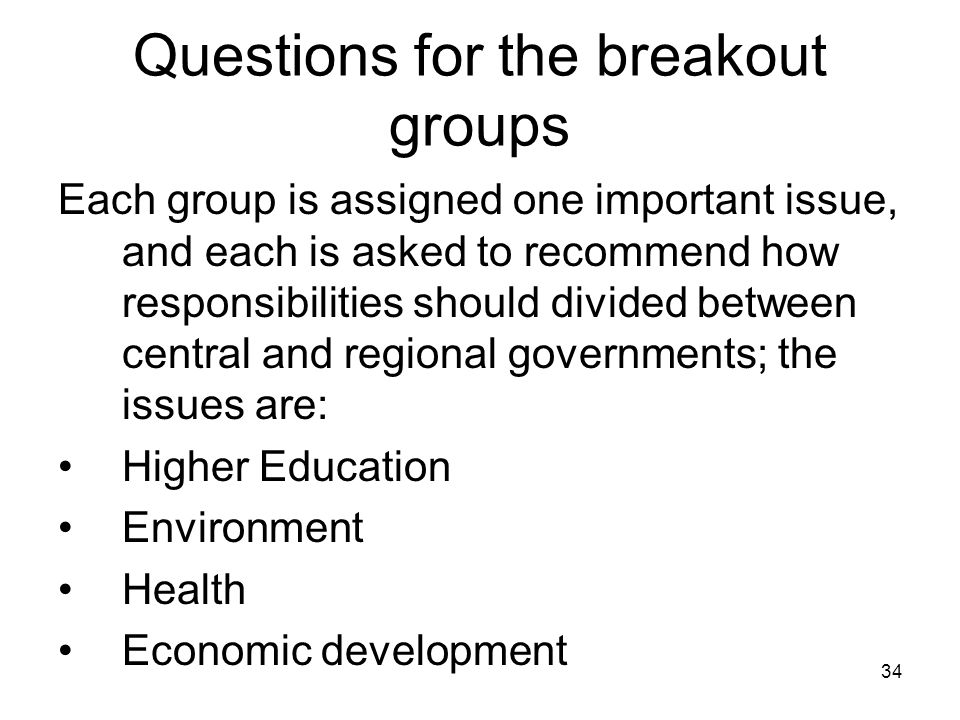 Questions for the breakout groups Each group is assigned one important issue, and each is asked to recommend how responsibilities should divided betwe
